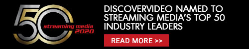 DiscoverVideo Named to Streaming Media's Top 50 Industry Technology Leaders